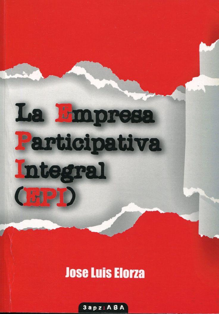 LA EMPRESA PARTICIPATIVA INTEGRAL: El propósito general del libro es la defensa de la Empresa Participativa Integral (EPI). Una empresa en que la participación se da en los 3 ámbitos donde es posible, en la propiedad, en los resultados y en la gestión.   http://katalogoa.mondragon.edu/janium-bin/janium_login_opac.pl?find&ficha_no=121175