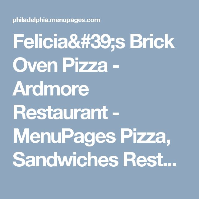 Felicia's Brick Oven Pizza - Ardmore Restaurant - MenuPages Pizza, Sandwiches Restaurant Search - Menu