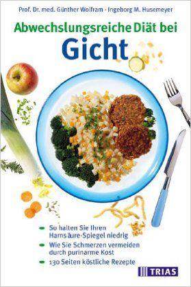 Ernährung bei Gicht. Purinarme Diät. Rezepte: Amazon.de: Günther Wolfram, Ingeborg Maria Husemeyer: Bücher