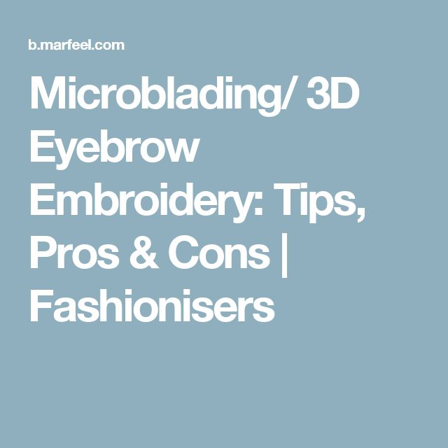 Microblading/ 3D Eyebrow Embroidery: Tips, Pros & Cons | Fashionisers