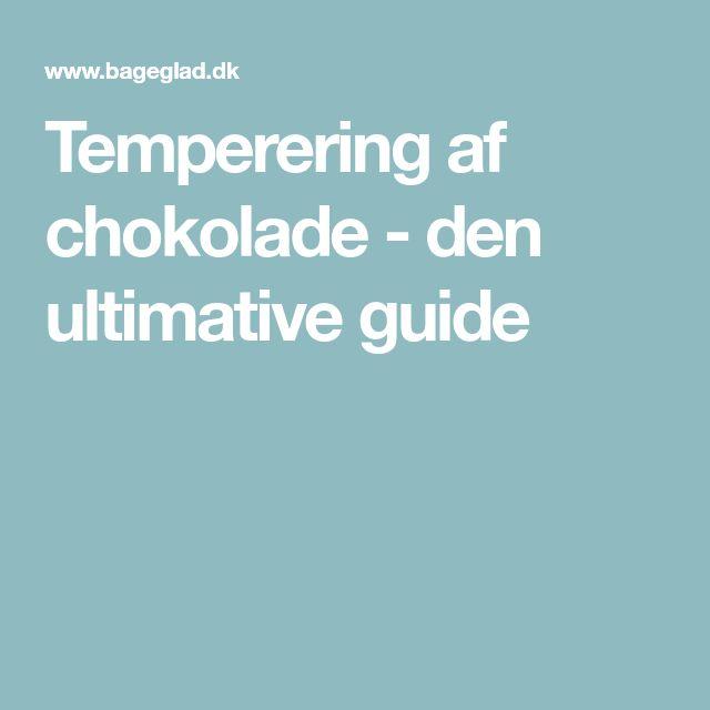 Temperering af chokolade - den ultimative guide