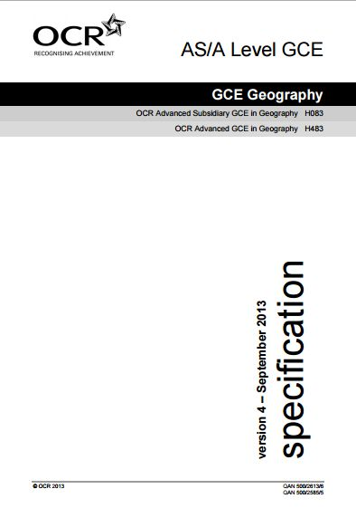 OCR Geography AS (H083) / A-Level (H483) Specification. AS Exam June 2016 only. A-Level Exam June 2016-June 2017 only. http://www.ocr.org.uk/Images/69036-specification.pdf