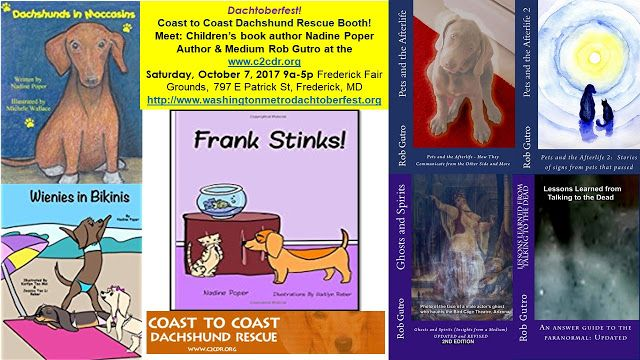 Meet Rob Gutro author/medium and Nadine Poper, children's book author at the Coast to Coast Dachshund Rescue Booth at Washington Metro Dachtoberfest  WHERE:  Frederick Fair Grounds, 797 E Patrick St, Frederick, MD 21701  WHEN: Saturday, October 7, 2017 9am to 5pm WEBSITE:  http://www.washingtonmetrodachtoberfest.org