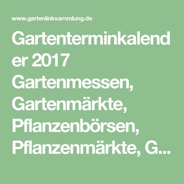Gartenterminkalender 2017 Gartenmessen, Gartenmärkte, Pflanzenbörsen, Pflanzenmärkte, Gartenfeste, botanische Veranstaltungen, Blütenfeste, Landesgartenschauen, Kunstaustellungen, Events deutschlandweit und im Ausland