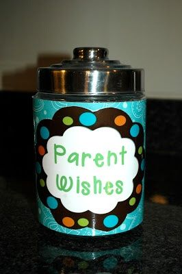 Love this idea! Parent Wish Jar:  What they wish for their child for that year...great idea for Open House!!!