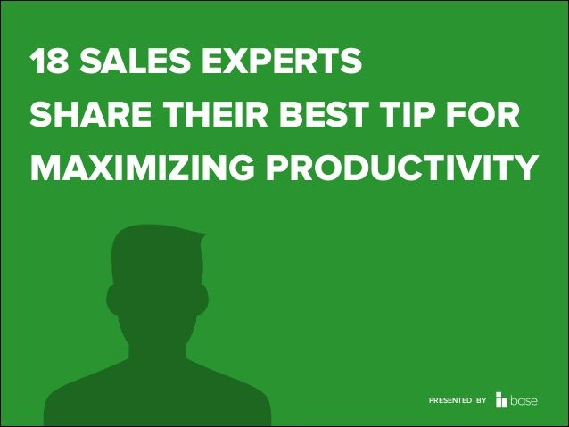 18 Sales Experts Share Their Best Tip for Maximizing Productivity by Base CRM via slideshare