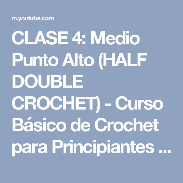 CLASE 4: Medio Punto Alto (HALF DOUBLE CROCHET) - Curso Básico de Crochet para Principiantes - YouTube