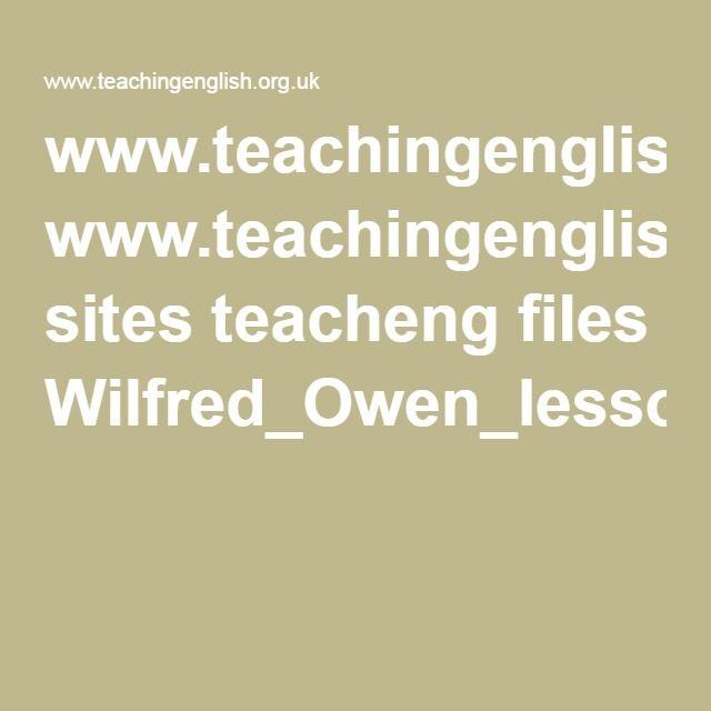 www.teachingenglish.org.uk sites teacheng files Wilfred_Owen_lesson_plan.pdf