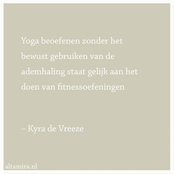 Quote Kyra de Vreeze: Yoga beoefenen zonder het bewust gebruiken van de ademhaling staat gelijk aan het doen van fitnessoefeningen.