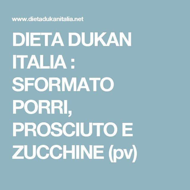 DIETA DUKAN ITALIA : SFORMATO PORRI, PROSCIUTO E ZUCCHINE (pv)