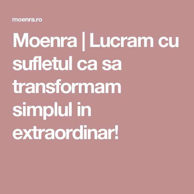 Moenra | Lucram cu sufletul ca sa transformam simplul in extraordinar!