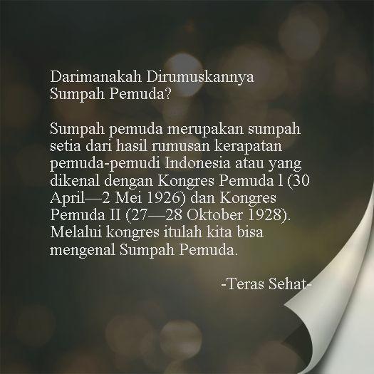 Darimanakah Dirumuskannya Sumpah Pemuda? Sumpah pemuda merupakan sumpah setia dari hasil rumusan kerapatan pemuda-pemudi Indonesia atau yang dikenal dengan Kongres Pemuda l (30 April—2 Mei 1926) dan Kongres Pemuda II (27—28 Oktober 1928). Melalui kongres itulah kita bisa mengenal Sumpah Pemuda.. #TerasSehat   #SecuplikKisahTeras   #KilasTerasSehat   #SumpahPemuda   #HariSumpahPemuda   #28Oktober2014