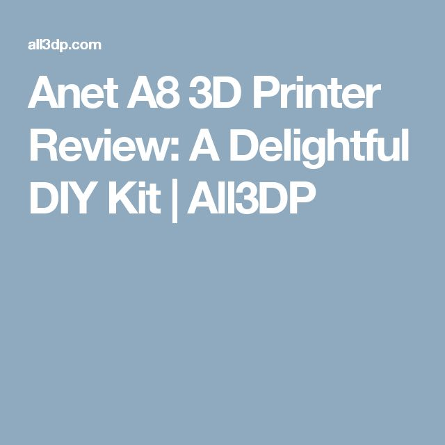 Anet A8 3D Printer Review: A Delightful DIY Kit   All3DP