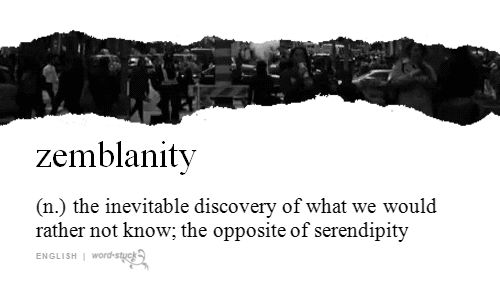 Zemblanity; the inevitable discovery of what we would rather not know; the opposite of serendipity