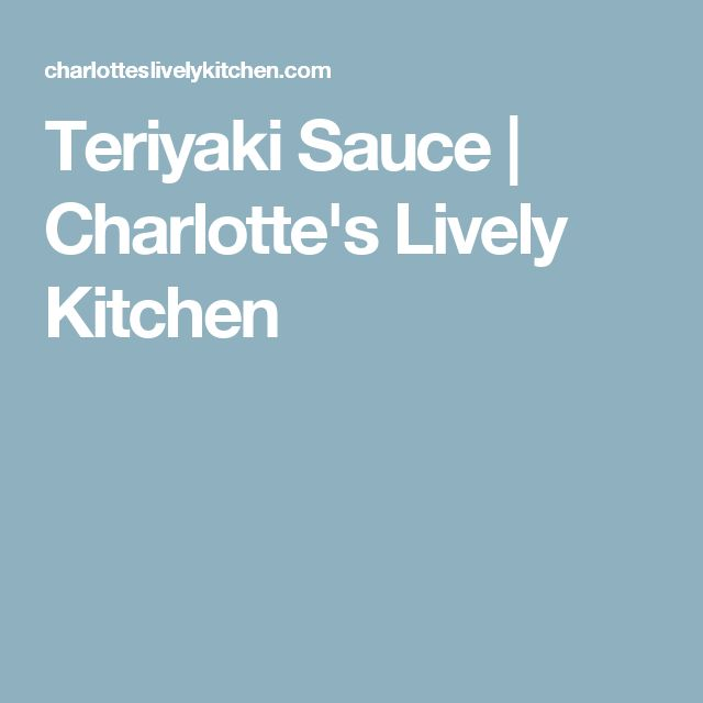 Teriyaki Sauce | Charlotte's Lively Kitchen