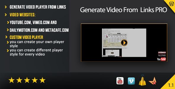Generate Video From Links PRO ( Wordpress Plugin )   http://codecanyon.net/item/generate-video-from-links-pro-wordpress-plugin-/7053649?ref=damiamio       Generate Video From Links PRO is a wordpress plugin which generate video players from links. (video website: youtube , vimeo , dailymotion  and metacafe .You can create your own video player style for every video and you also can configurate settings.You will be able to insert it in any page or post.( select directly from short code…