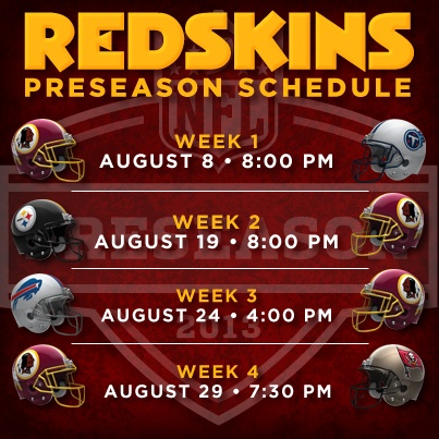 Redskins 2013 Preseason Schedule! Sign up to be the first to receive the full schedule as soon as it is released.