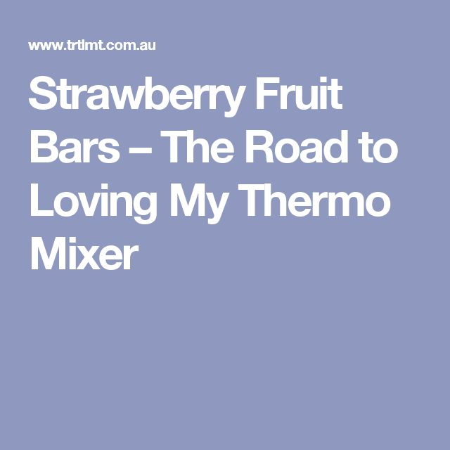 Strawberry Fruit Bars – The Road to Loving My Thermo Mixer