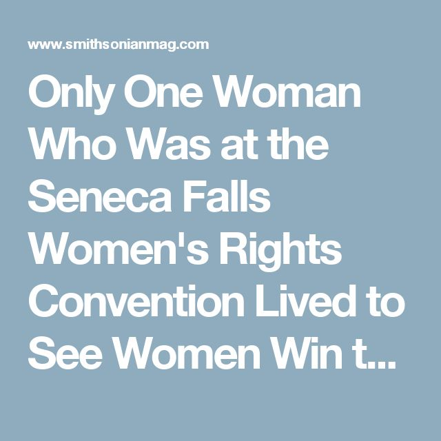 Only One Woman Who Was at the Seneca Falls Women's Rights Convention Lived to See Women Win the Vote