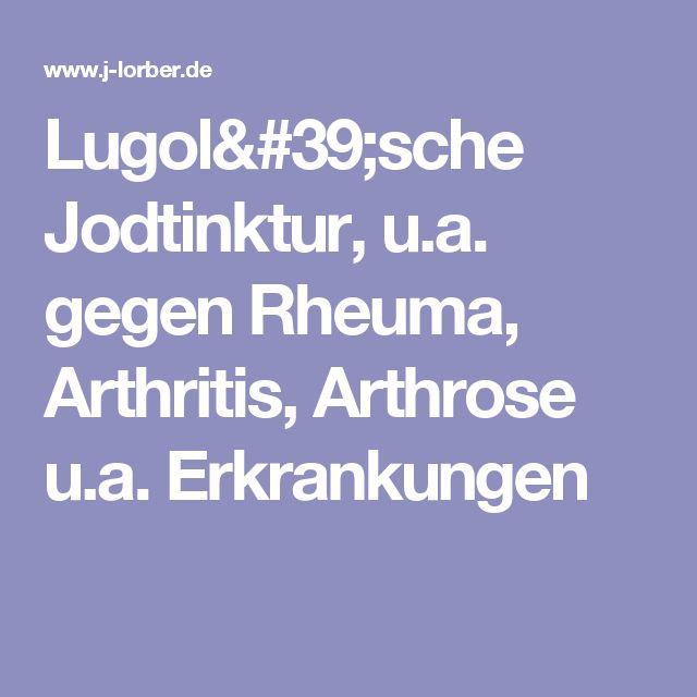 Lugol'sche Jodtinktur, u.a. gegen Rheuma, Arthritis, Arthrose u.a. Erkrankungen