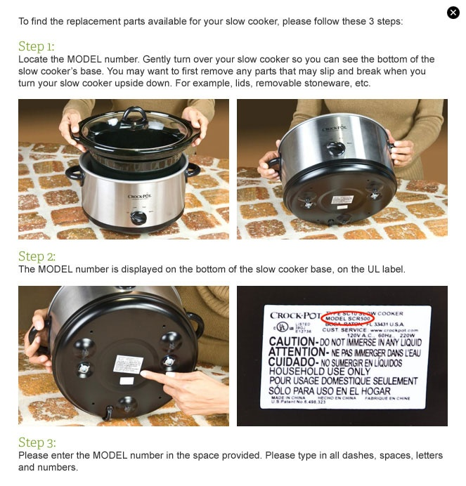 To find the replacement parts available for your slow cooker, please follow these 3 steps.