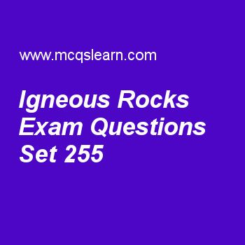 Practice test on igneous rocks, general knowledge quiz 255 online. Practice GK exam's questions and answers to learn igneous rocks test with answers. Practice online quiz to test knowledge on igneous rocks, modern electric products, telephone invention, universal postal union, world food programme worksheets. Free igneous rocks test has multiple choice questions as igneous rocks that have highest content of silica are known as, answers key with choices as ultramafic rocks, mafic rock...