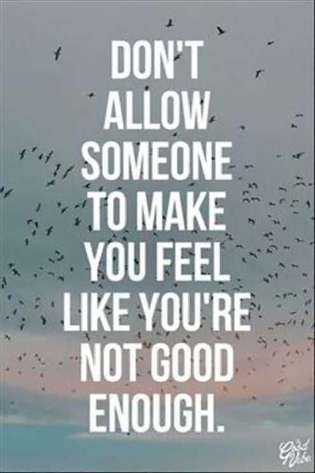 """Don't allow someone to make you feel like you're not good enough."""