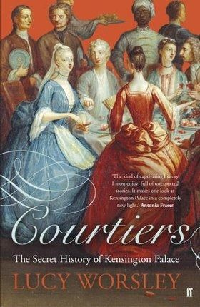 """""""Courtiers: The Secret History of Kensington Palace"""" by Lucy Worsley."""