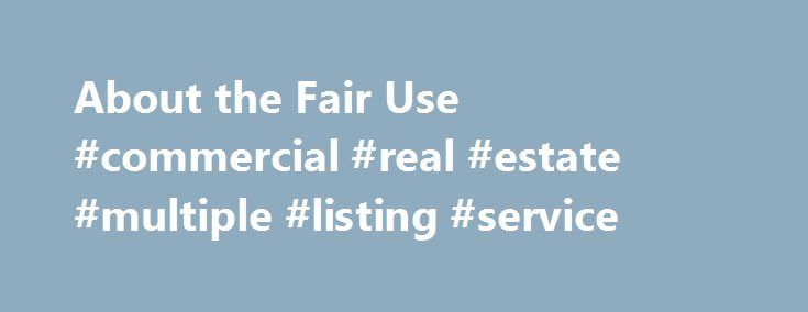 About the Fair Use #commercial #real #estate #multiple #listing #service http://commercial.remmont.com/about-the-fair-use-commercial-real-estate-multiple-listing-service/  #commercial music definition # U.S. Copyright Office Fair Use Index Welcome to the U.S. Copyright Office Fair Use Index. This Fair Use Index is a project undertaken by the Office of the Register in support of the 2013 Joint Strategic Plan on Intellectual Property Enforcement of the Office of the Intellectual Property…