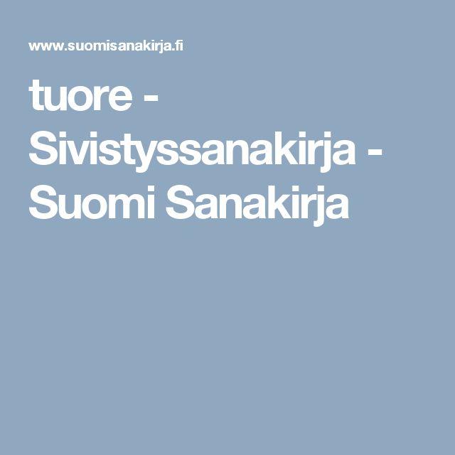 tuore - Sivistyssanakirja - Suomi Sanakirja