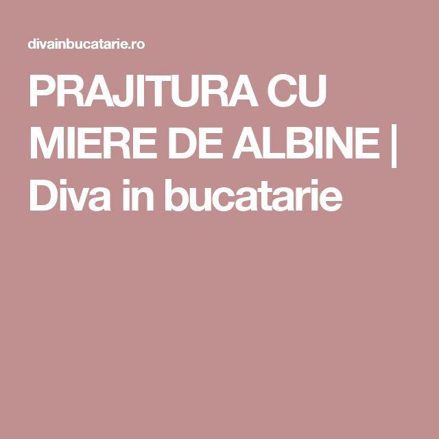 PRAJITURA CU MIERE DE ALBINE | Diva in bucatarie