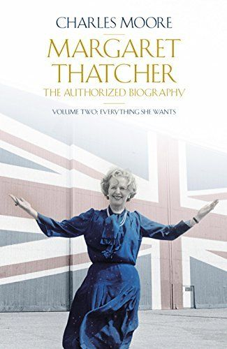 Margaret Thatcher: The Authorized Biography, Volume Two: Everything She Wants…