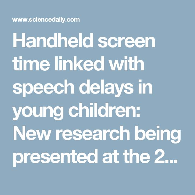Handheld screen time linked with speech delays in young children: New research being presented at the 2017 Pediatric Academic Societies Meeting suggests the more time children under 2 years old spend playing with smartphones, tablets and other handheld screens, the more likely they are to begin talking later -- ScienceDaily