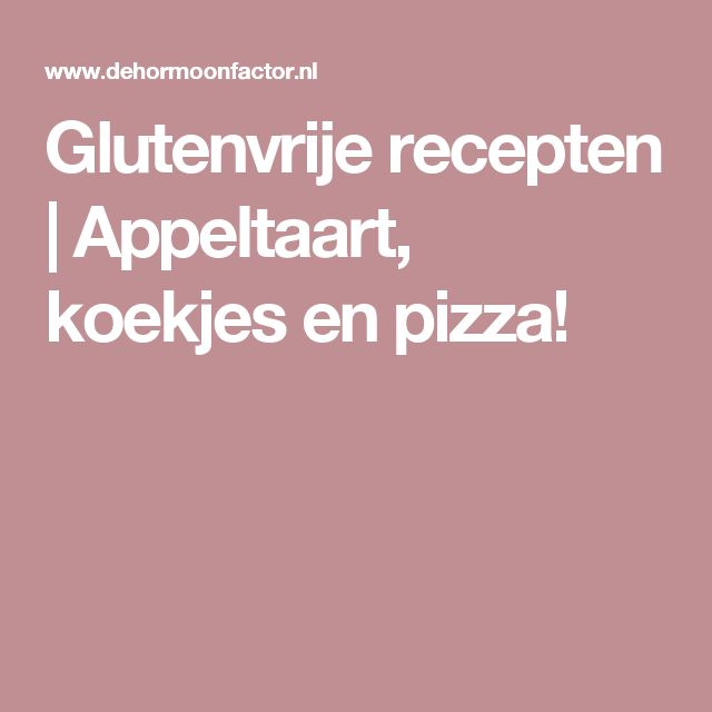 Glutenvrije recepten | Appeltaart, koekjes en pizza!
