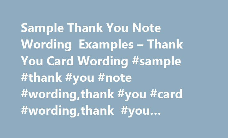 Sample Thank You Note Wording Examples – Thank You Card Wording #sample #thank #you #note #wording,thank #you #card #wording,thank #you #template http://missouri.nef2.com/sample-thank-you-note-wording-examples-thank-you-card-wording-sample-thank-you-note-wordingthank-you-card-wordingthank-you-template/  # Sample Thank You Note Wording Six Parts to Sample Thank You Note Letters You will discover that most sample thank you note wording follows the same basic template. In general, sample thank…
