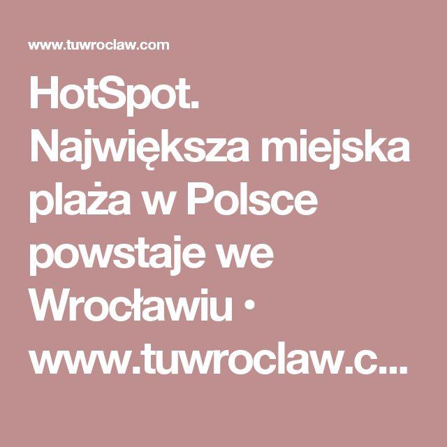 HotSpot. Największa miejska plaża w Polsce powstaje we Wrocławiu • www.tuwroclaw.com