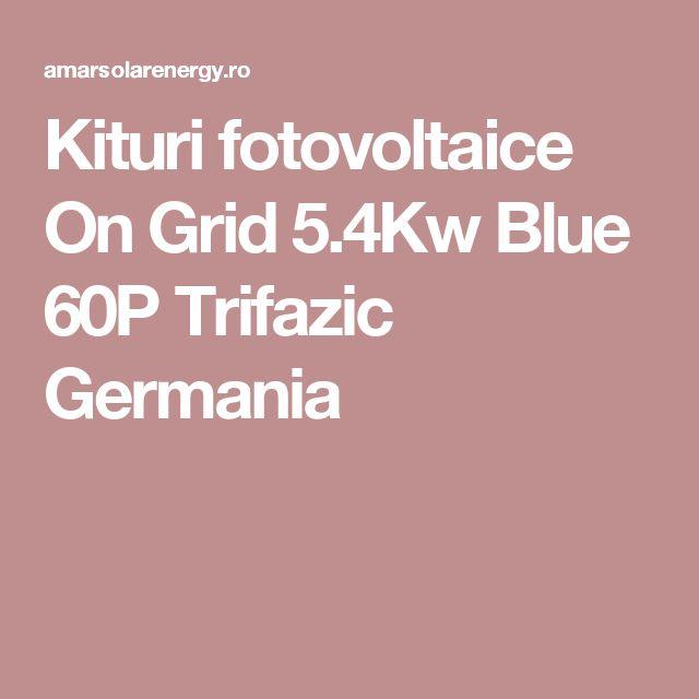 Kituri fotovoltaice On Grid 5.4Kw Blue 60P Trifazic Germania