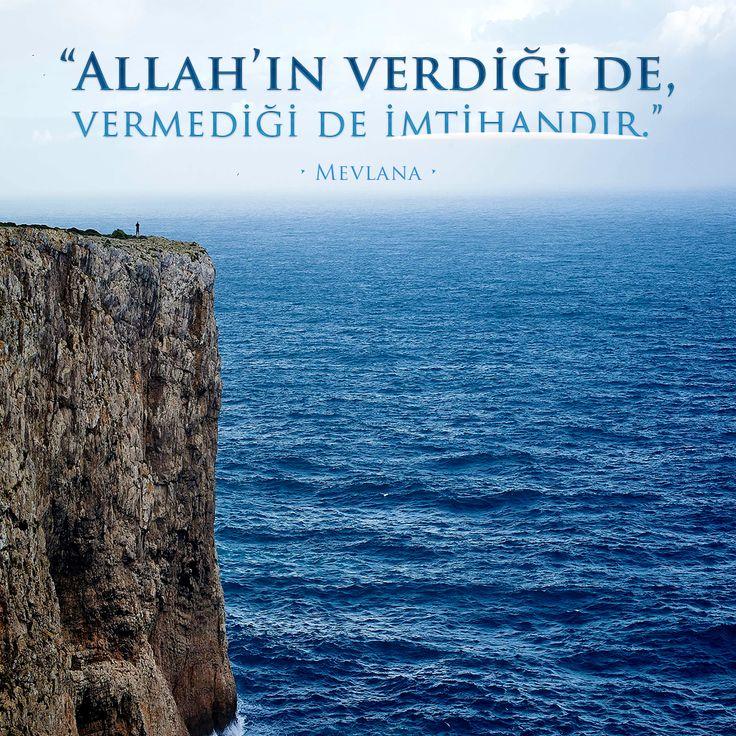 """""""Allah'ın verdiği de, vermediği de imtihandır.""""  • Mevlana •"""
