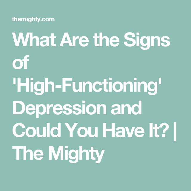 What Are the Signs of 'High-Functioning' Depression and Could You Have It? | The Mighty