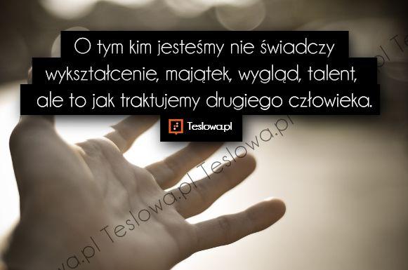 www.teslowa.pl #Cytaty #Sentencje #Demotywatory #Motywacja #Ludzie #Obrazki #Inspiracje