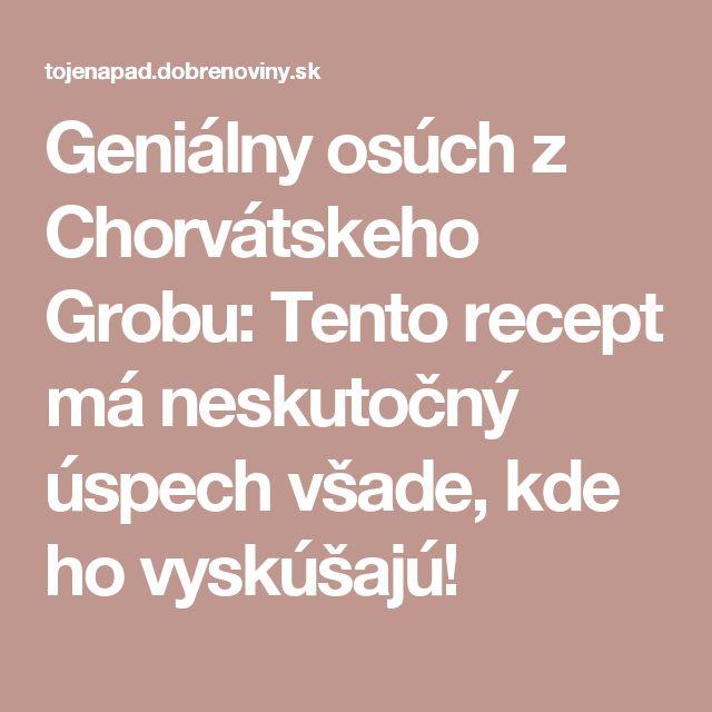 Geniálny osúch z Chorvátskeho Grobu: Tento recept má neskutočný úspech všade, kde ho vyskúšajú!