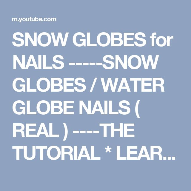 SNOW GLOBES for NAILS -----SNOW GLOBES / WATER GLOBE NAILS ( REAL ) ----THE TUTORIAL * LEARN HOW * - YouTube