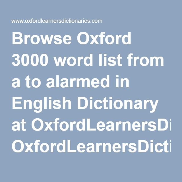 Browse Oxford 3000 word list from a to alarmed in English Dictionary at OxfordLearnersDictionaries.com