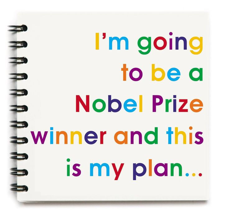 I'm going to be a Nobel Prize Winner and This is my Plan
