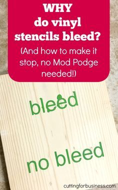Why do vinyl stencils bleed - and how to fix it - no Mod Podge needed! A great article for Silhouette Cameo and Cricut crafters who make wooden signs. By cuttingforbusiness.com