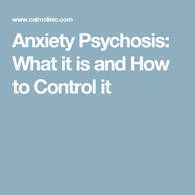 Anxiety Psychosis: What it is and How to Control it