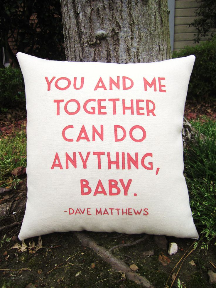 Want! First dance song lyrics from wedding. :):) Dave Mathews double sided lyric pillow You by ThreeYellowFinches