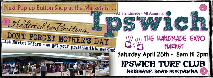 The Handmade Expo Market - IPSWICH - Ipswich Turf Club - Held on the third Saturday of the Month - Addicted to Buttons are there each and every month!
