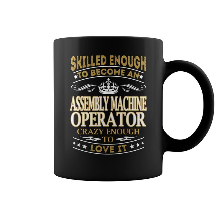 Skilled Enough to Become an Assembly Machine Operator Crazy Enough to Love it Job Title Mug #gift #ideas #Popular #Everything #Videos #Shop #Animals #pets #Architecture #Art #Cars #motorcycles #Celebrities #DIY #crafts #Design #Education #Entertainment #Food #drink #Gardening #Geek #Hair #beauty #Health #fitness #History #Holidays #events #Home decor #Humor #Illustrations #posters #Kids #parenting #Men #Outdoors #Photography #Products #Quotes #Science #nature #Sports #Tattoos #Technology…