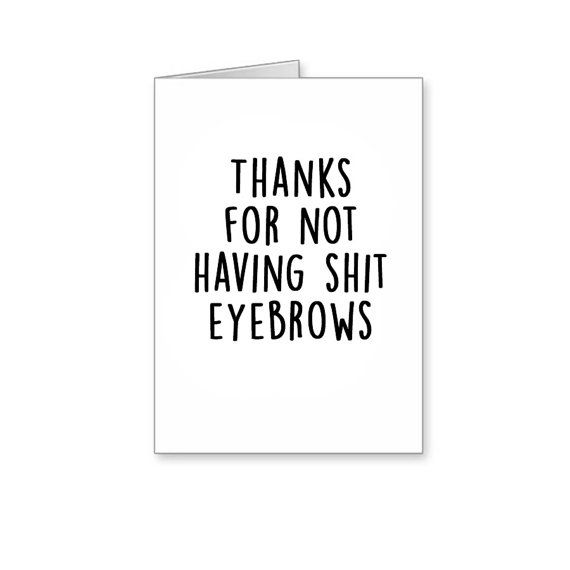 Thanks For Not Having Shit Eyebrows Funny Eyebrows by BanterCards
